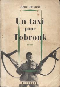 """""""Un taxi pour Tobrouk"""", le roman écrit en 1961 par l'acteur René Havard, dont a été tiré le film éponyme, réalisé la même année par Denys de la Pattelière"""