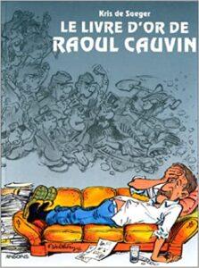 """""""Le livre d'or de Raoul Cauvin"""", une monographie écrite en 1995 par Kris de Saeger"""
