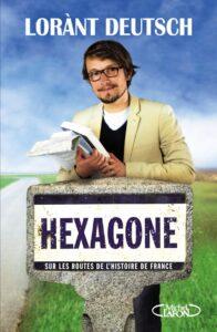 """""""Hexagone. Sur les routes de l'histoire de France"""", un livre de vulgarisation historique de l'acteur français Lorant Deutsch paru en 2013"""